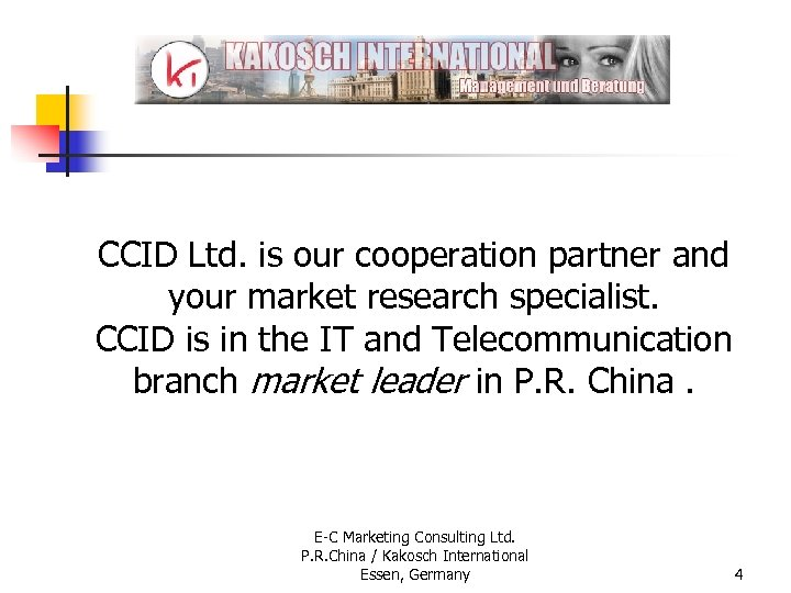 CCID Ltd. is our cooperation partner and your market research specialist. CCID is in
