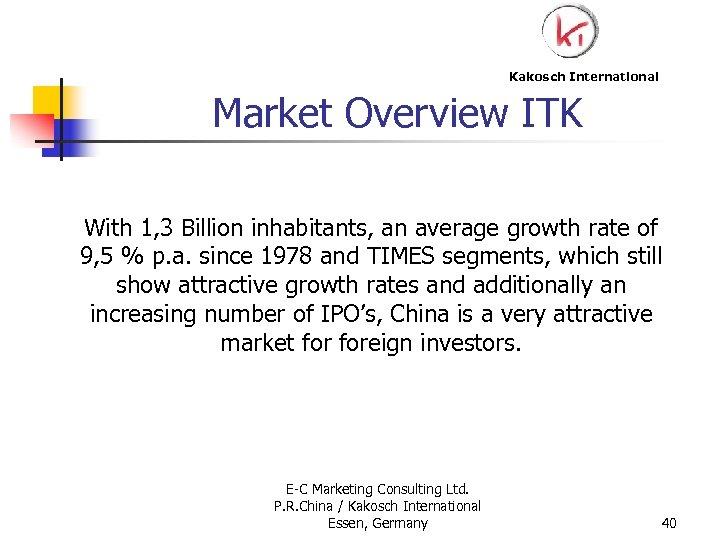 Kakosch International Market Overview ITK With 1, 3 Billion inhabitants, an average growth rate