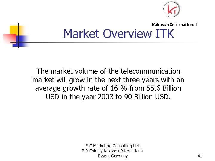 Kakosch International Market Overview ITK The market volume of the telecommunication market will grow