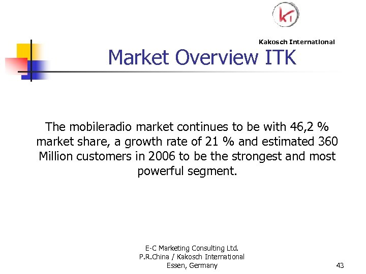 Kakosch International Market Overview ITK The mobileradio market continues to be with 46, 2