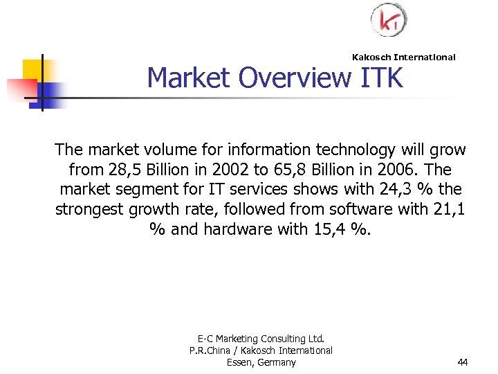 Kakosch International Market Overview ITK The market volume for information technology will grow from
