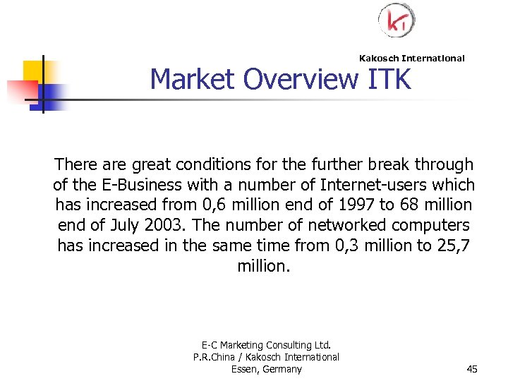 Kakosch International Market Overview ITK There are great conditions for the further break through