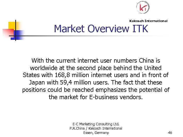 Kakosch International Market Overview ITK With the current internet user numbers China is worldwide