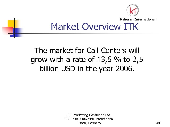 Kakosch International Market Overview ITK The market for Call Centers will grow with a