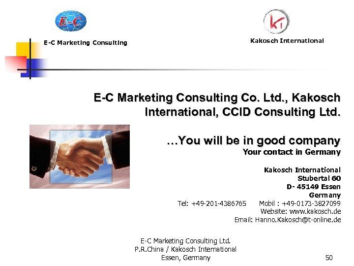 Kakosch International E-C Marketing Consulting Co. Ltd. , Kakosch International, CCID Consulting Ltd. …You