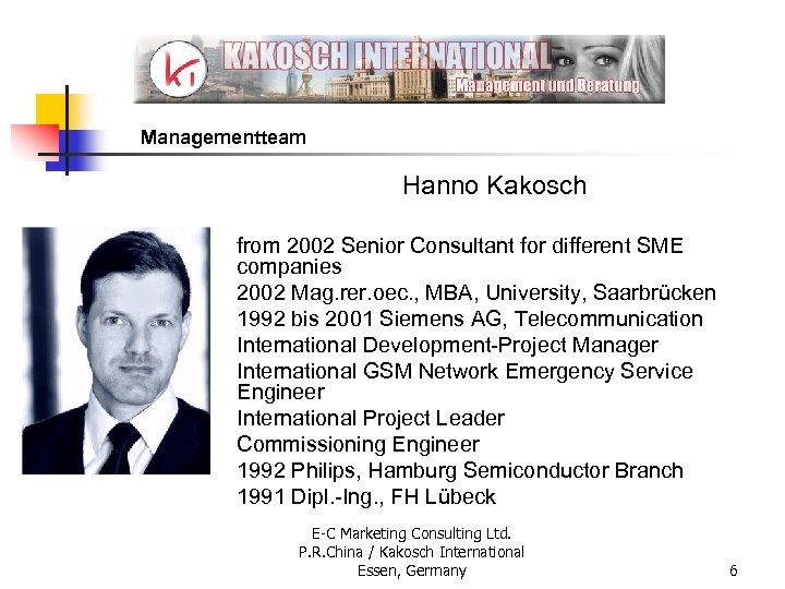 Managementteam Hanno Kakosch from 2002 Senior Consultant for different SME companies 2002 Mag. rer.