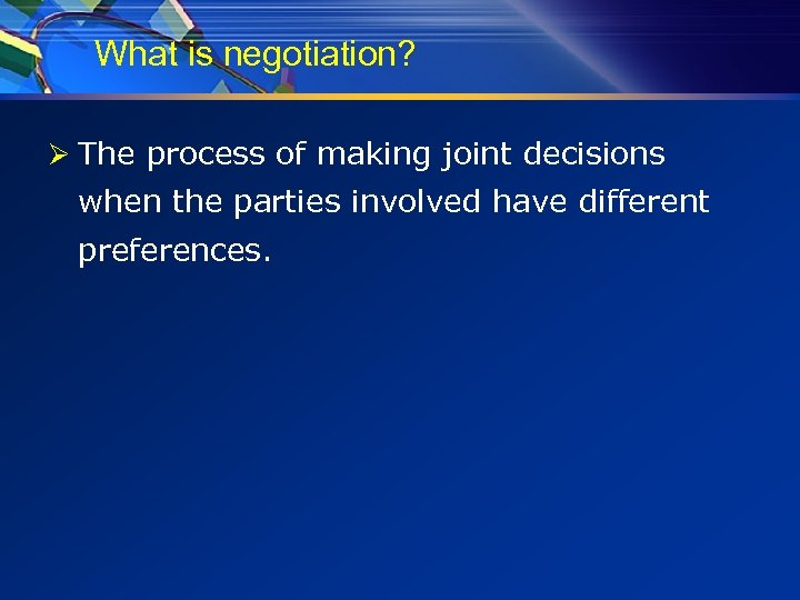 What is negotiation? Ø The process of making joint decisions when the parties involved