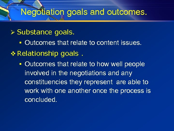 Negotiation goals and outcomes. Ø Substance goals. § Outcomes that relate to content issues.