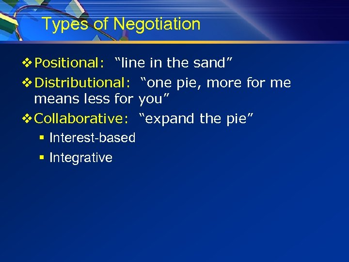 """Types of Negotiation v Positional: """"line in the sand"""" v Distributional: """"one pie, more"""