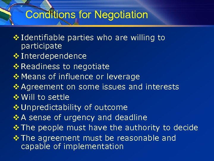 Conditions for Negotiation v Identifiable parties who are willing to participate v Interdependence v