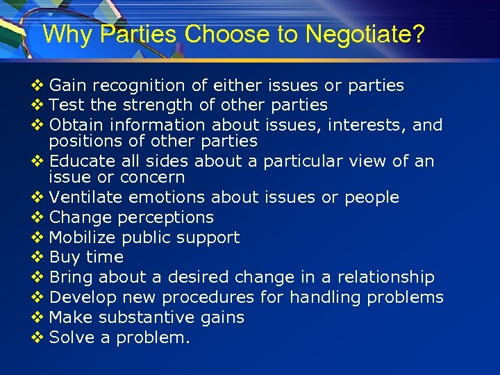 Why Parties Choose to Negotiate? v Gain recognition of either issues or parties v