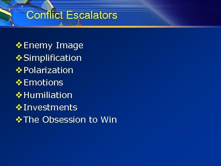 Conflict Escalators v Enemy Image v Simplification v Polarization v Emotions v Humiliation v