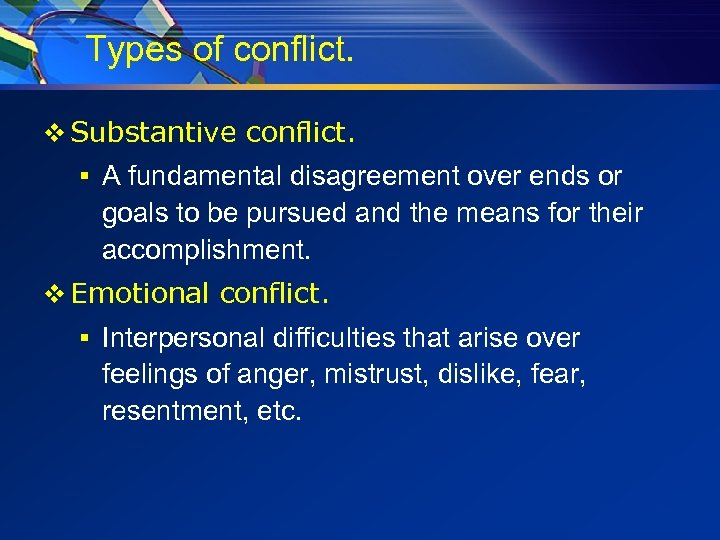 Types of conflict. v Substantive conflict. § A fundamental disagreement over ends or goals