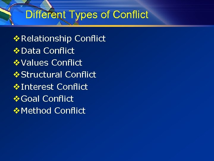 Different Types of Conflict v Relationship Conflict v Data Conflict v Values Conflict v