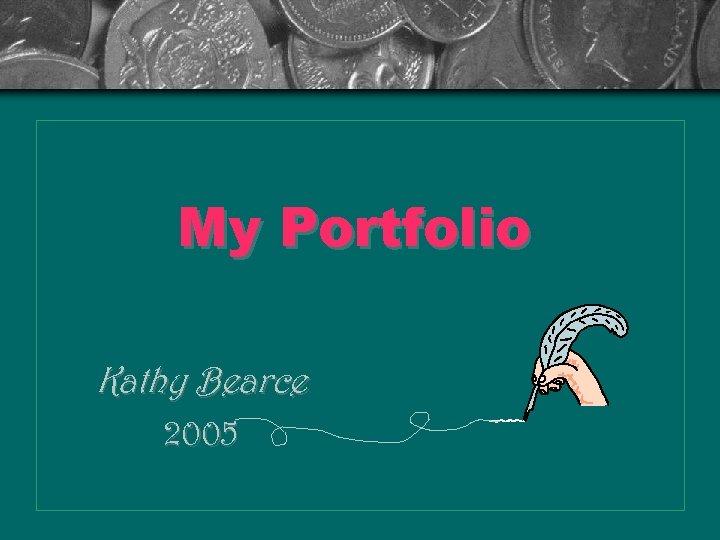 My Portfolio Kathy Bearce 2005