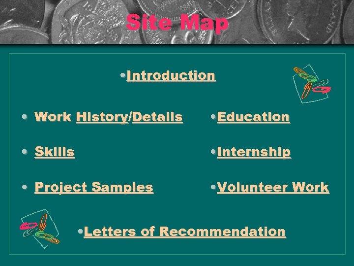 Site Map • Introduction • Work History/Details • Education • Skills • Internship •