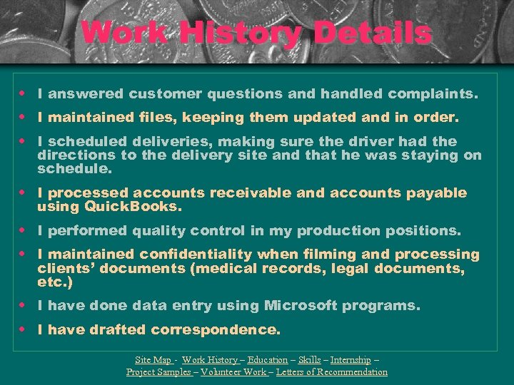 Work History Details • I answered customer questions and handled complaints. • I maintained