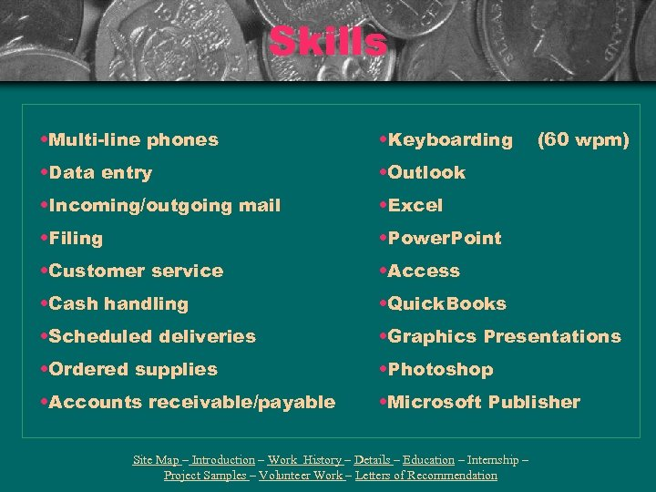 Skills • Multi-line phones • Keyboarding • Data entry • Outlook • Incoming/outgoing mail