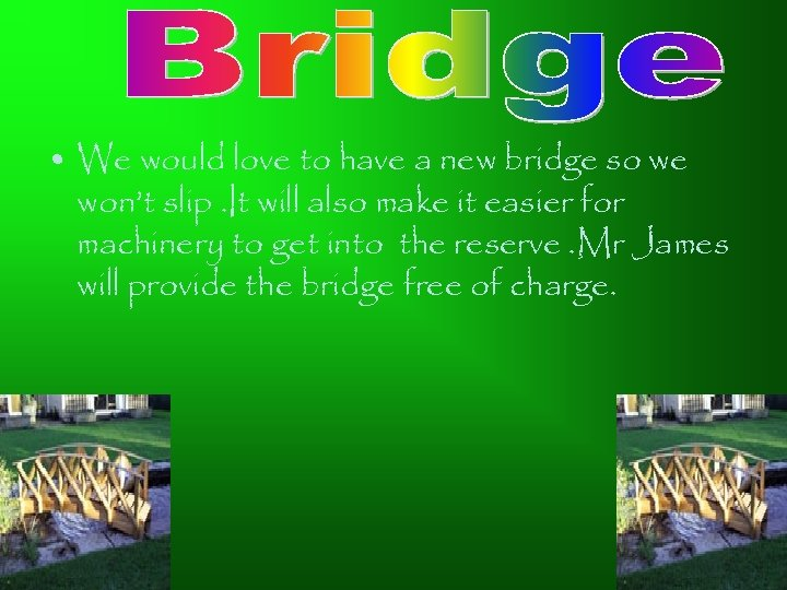 • We would love to have a new bridge so we won't slip.