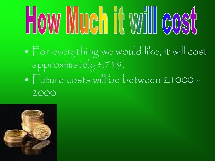 • For everything we would like, it will cost approximately £ 719. •