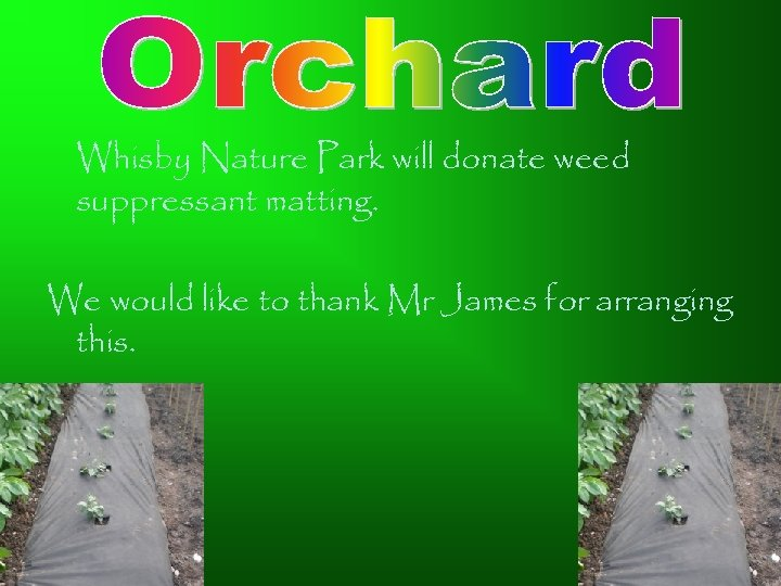 Whisby Nature Park will donate weed suppressant matting. We would like to thank Mr