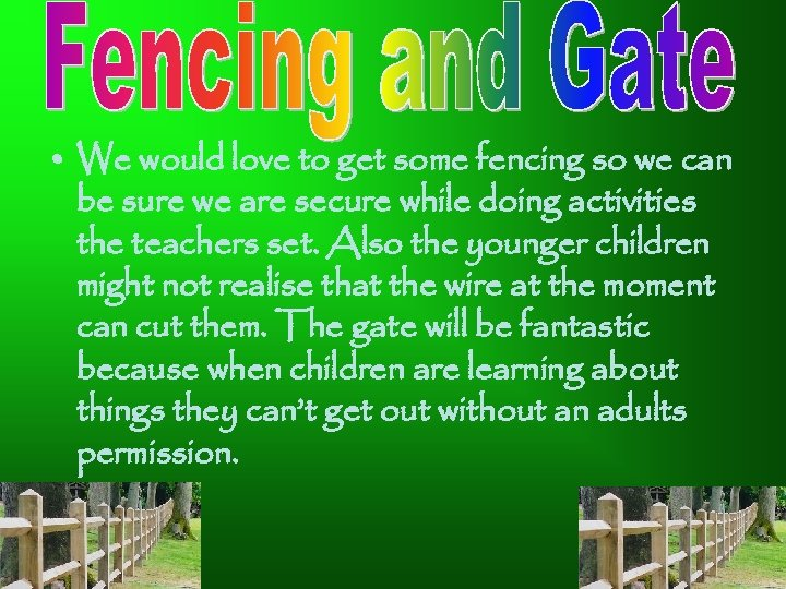 • We would love to get some fencing so we can be sure