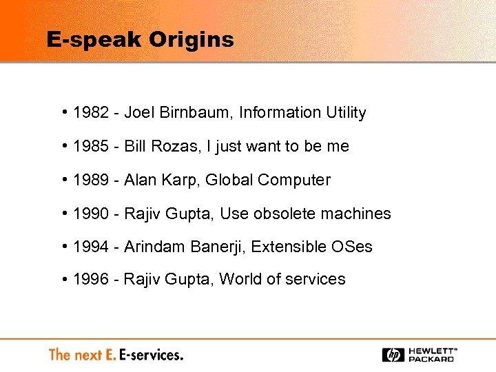 E-speak Origins • 1982 - Joel Birnbaum, Information Utility • 1985 - Bill Rozas,