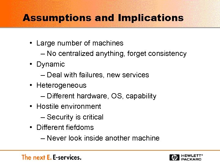 Assumptions and Implications • Large number of machines – No centralized anything, forget consistency