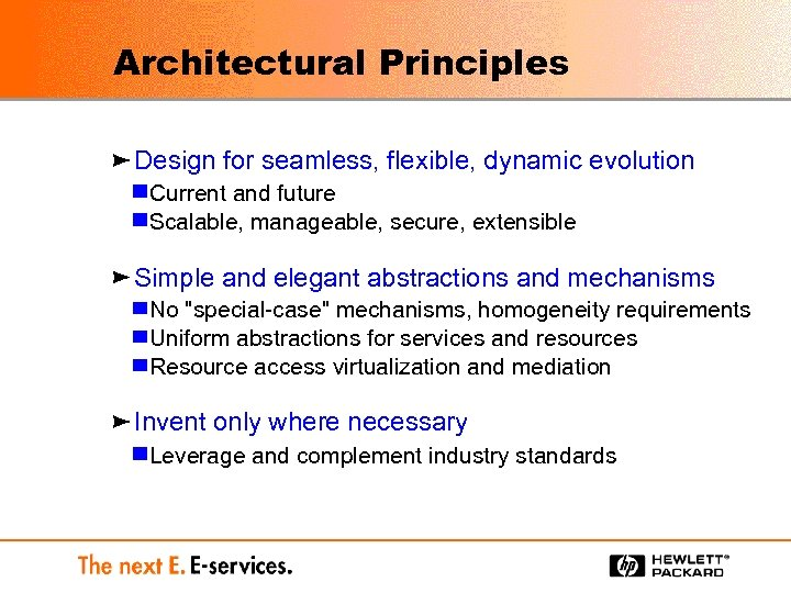 Architectural Principles Design for seamless, flexible, dynamic evolution Current and future Scalable, manageable, secure,