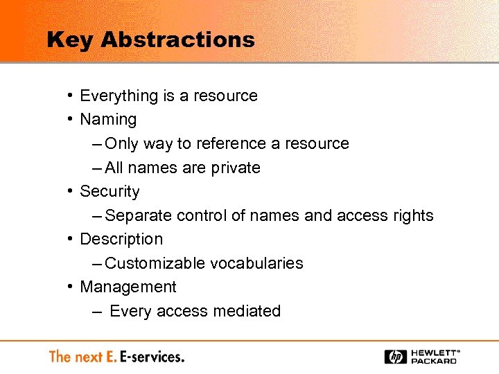Key Abstractions • Everything is a resource • Naming – Only way to reference