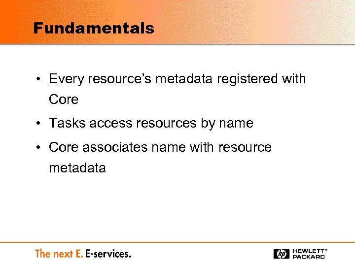 Fundamentals • Every resource's metadata registered with Core • Tasks access resources by name