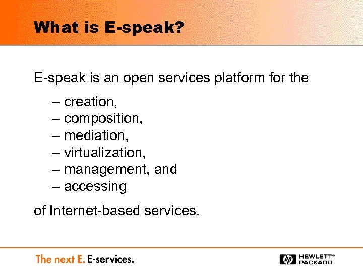 What is E-speak? E-speak is an open services platform for the – creation, –