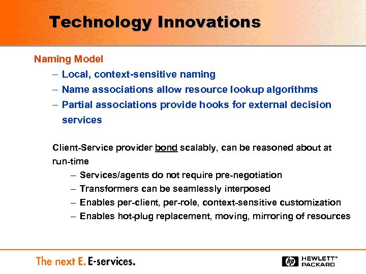Technology Innovations Naming Model – Local, context-sensitive naming – Name associations allow resource lookup