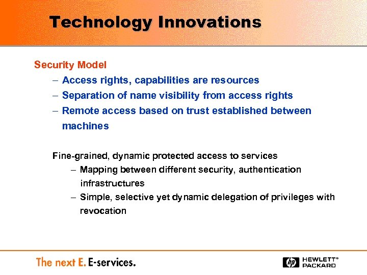 Technology Innovations Security Model – Access rights, capabilities are resources – Separation of name