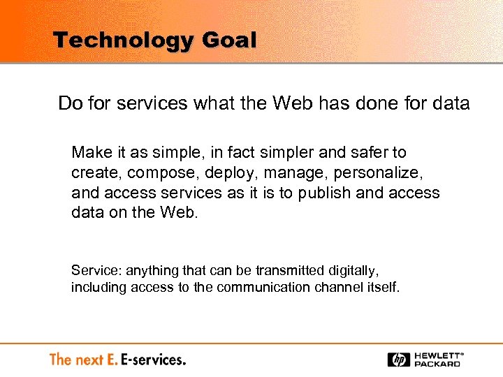 Technology Goal Do for services what the Web has done for data Make it