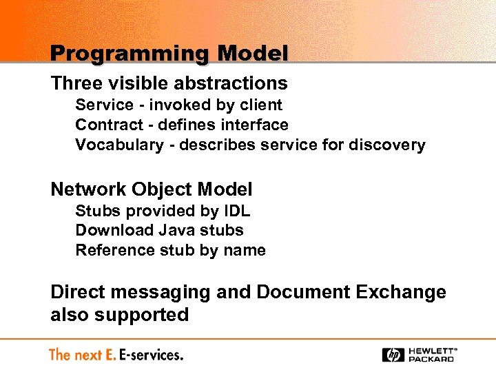 Programming Model Three visible abstractions Service - invoked by client Contract - defines interface