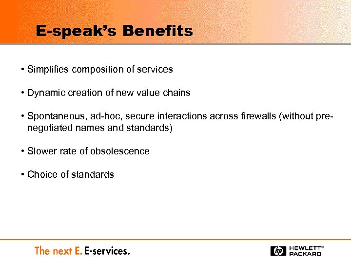 E-speak's Benefits • Simplifies composition of services • Dynamic creation of new value chains