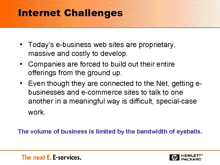 Internet Challenges • Today's e-business web sites are proprietary, massive and costly to develop.