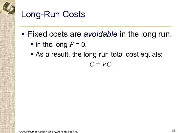 Long-Run Costs § Fixed costs are avoidable in the long run. w in the