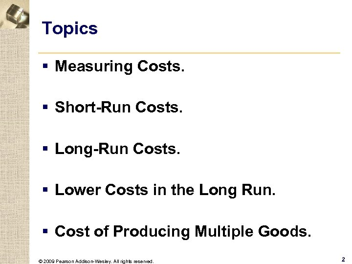 Topics § Measuring Costs. § Short-Run Costs. § Long-Run Costs. § Lower Costs in