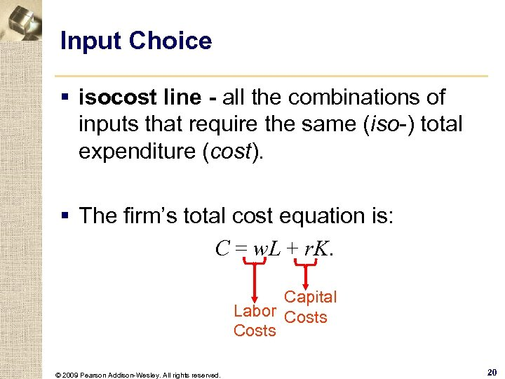 Input Choice § isocost line - all the combinations of inputs that require the