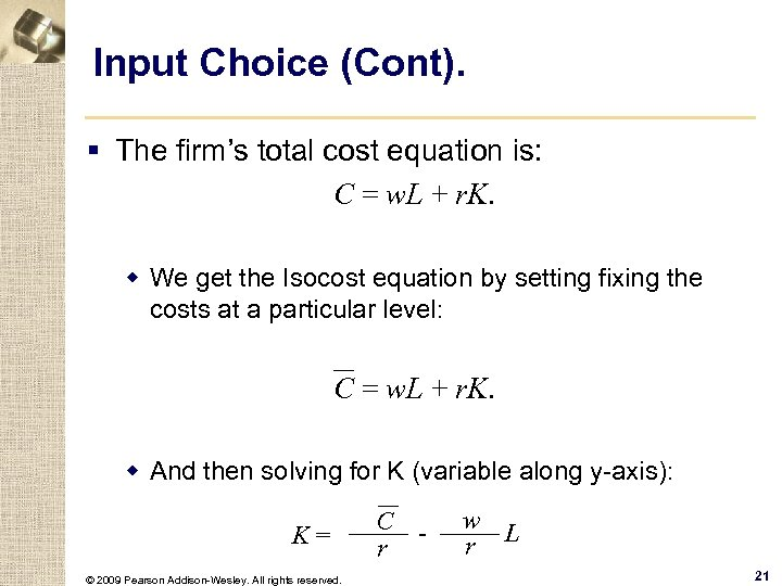 Input Choice (Cont). § The firm's total cost equation is: C = w. L