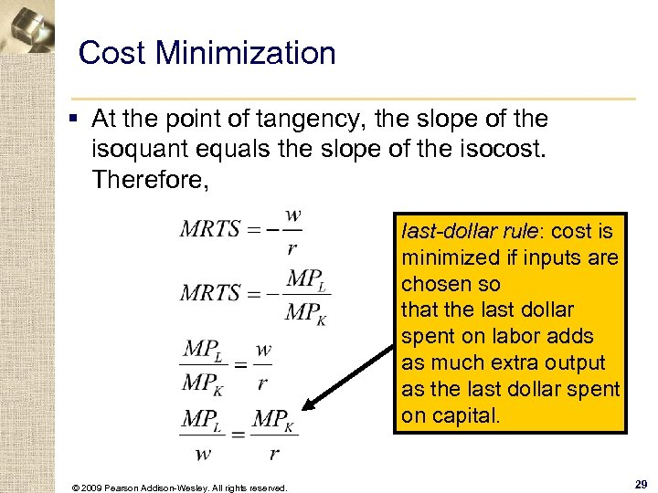 Cost Minimization § At the point of tangency, the slope of the isoquant equals