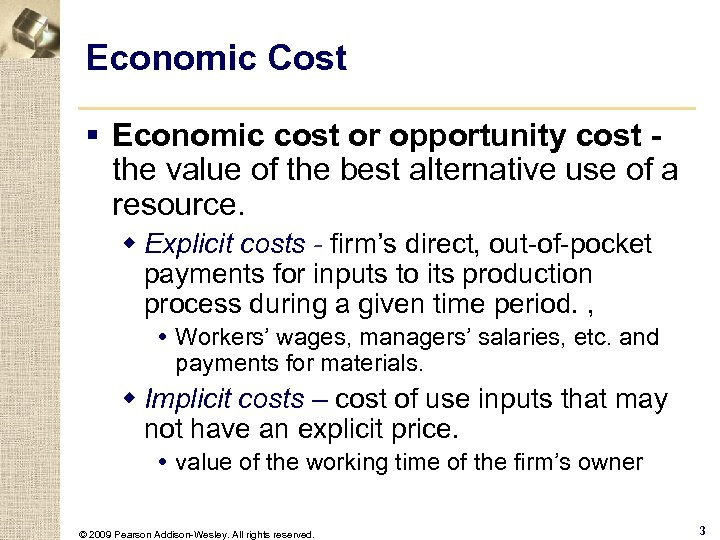 Economic Cost § Economic cost or opportunity cost the value of the best alternative