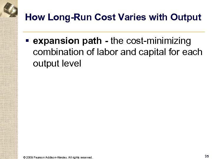 How Long-Run Cost Varies with Output § expansion path - the cost-minimizing combination of