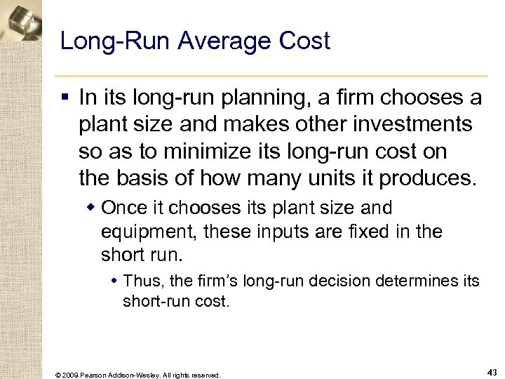 Long-Run Average Cost § In its long-run planning, a firm chooses a plant size