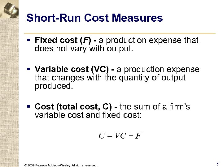 Short-Run Cost Measures § Fixed cost (F) - a production expense that does not