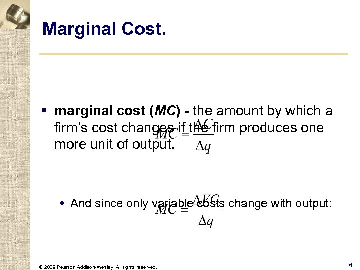Marginal Cost. § marginal cost (MC) - the amount by which a firm's cost