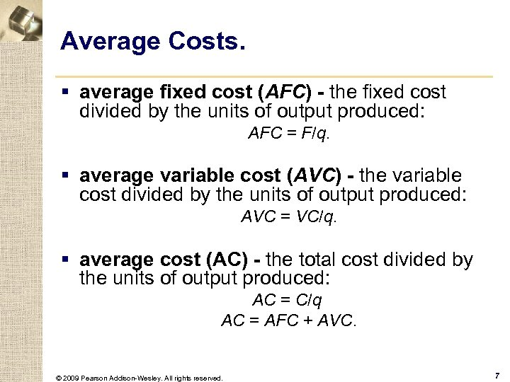 Average Costs. § average fixed cost (AFC) - the fixed cost divided by the