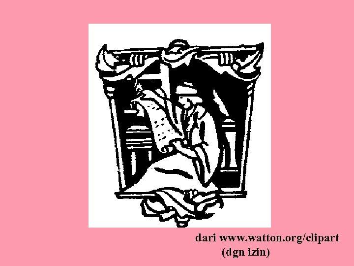 dari www. watton. org/clipart (dgn izin)